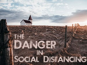 The Danger in Social Distancing