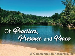 Of Practices, Presence and Peace